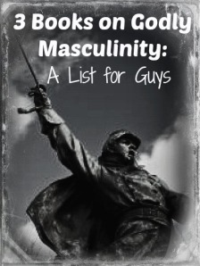 3 Books on Godly Masculinity