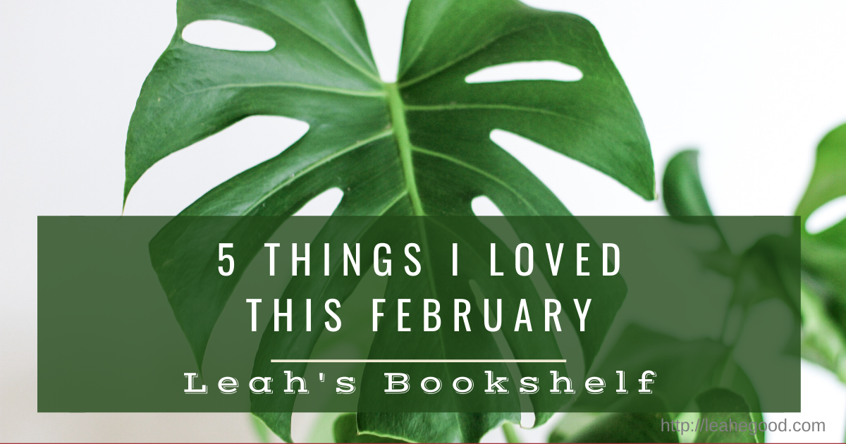 5 Things I Loved this February